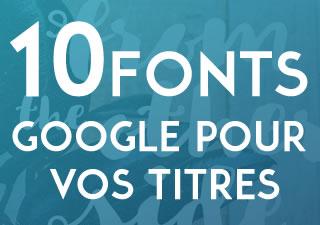 [Typographie] 10 fonts Google pour vos titres et présentations 10