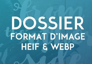 [Dossier] Quel format d'image pour le WEB ? JPG, WEBP ou HEIF ?